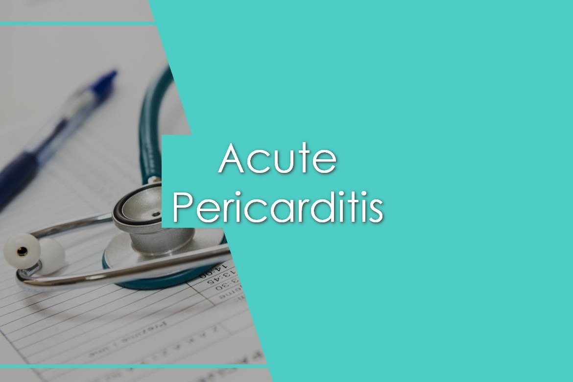 Acute Pericarditis ,causes, signs and symptoms, diagnosis and treatment