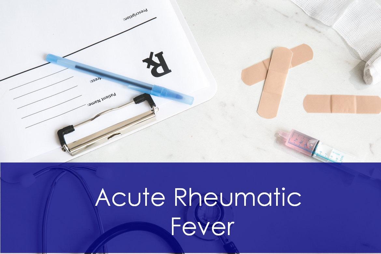 Acute Rheumatic Fever: Pathophysiology, Symptoms & Treatment