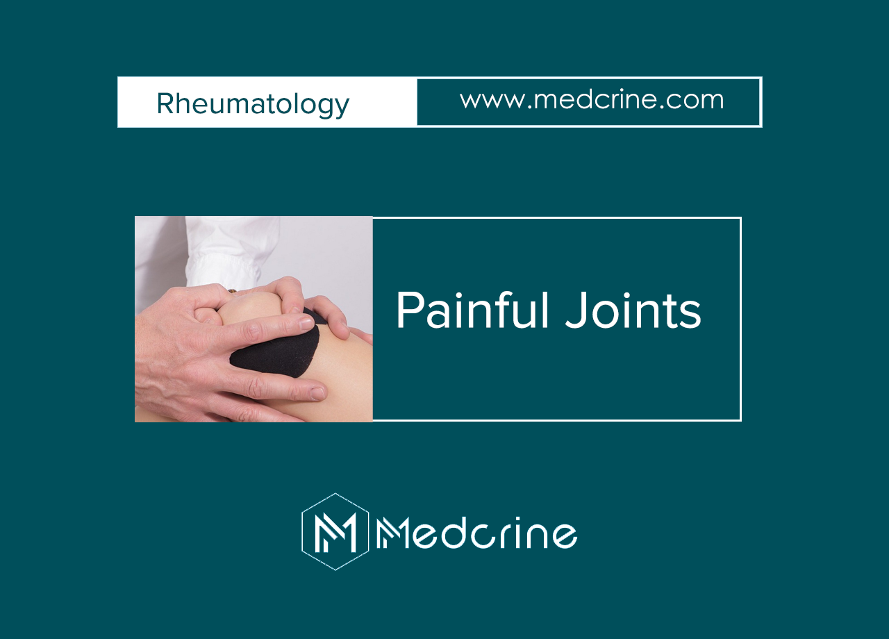 How To Approach a Patient with Painful Joints