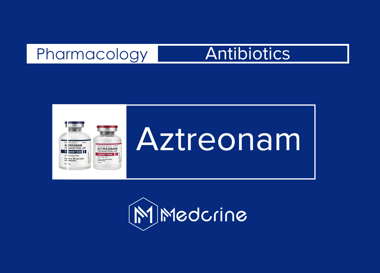 Aztreonam: Uses, Mechanism of action, Dosage and Side effects