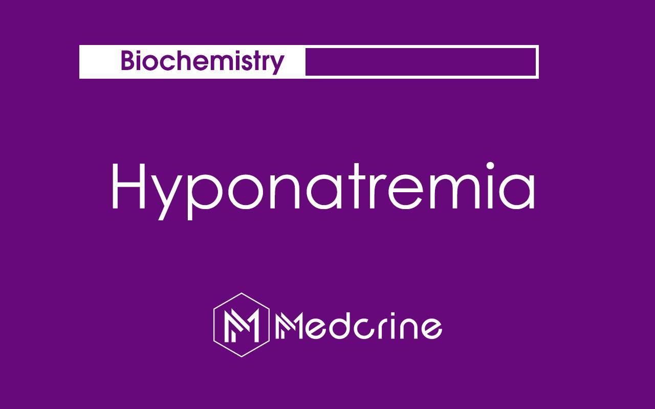 Hyponatremia: Causes, Symptoms, Diagnosis and Treatment