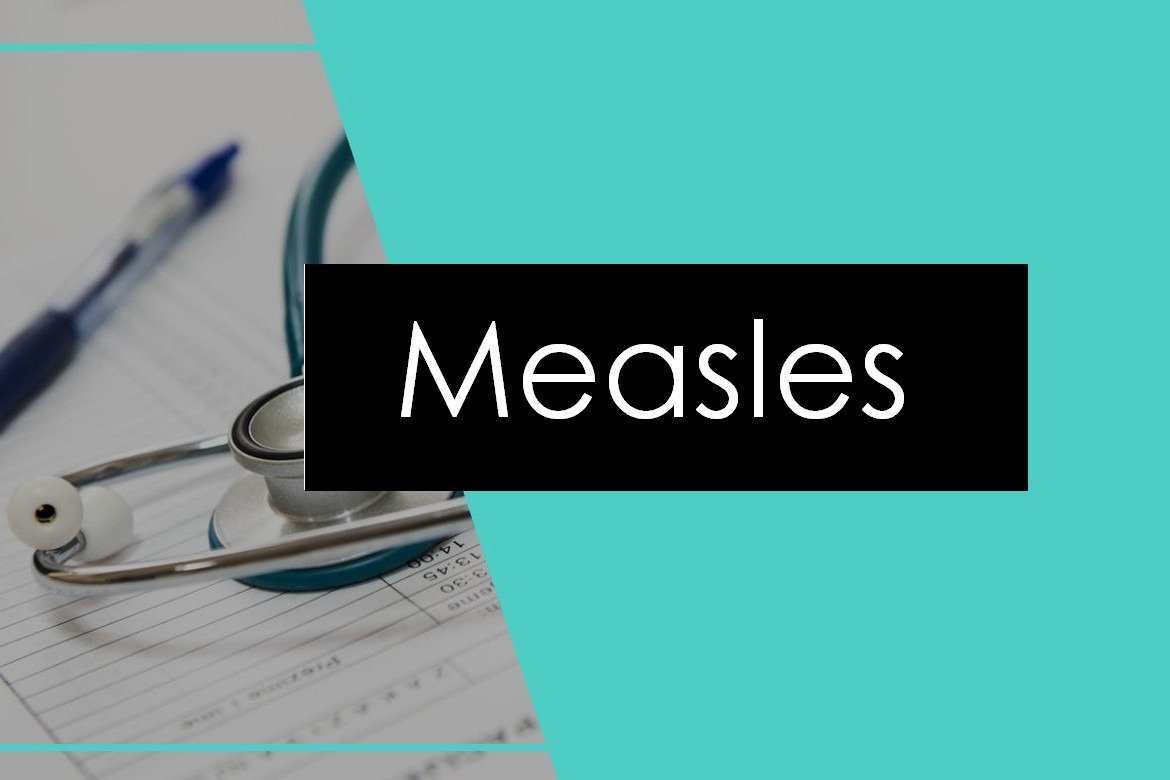 Measles: Causes, Symptoms, Treatment and Vaccination